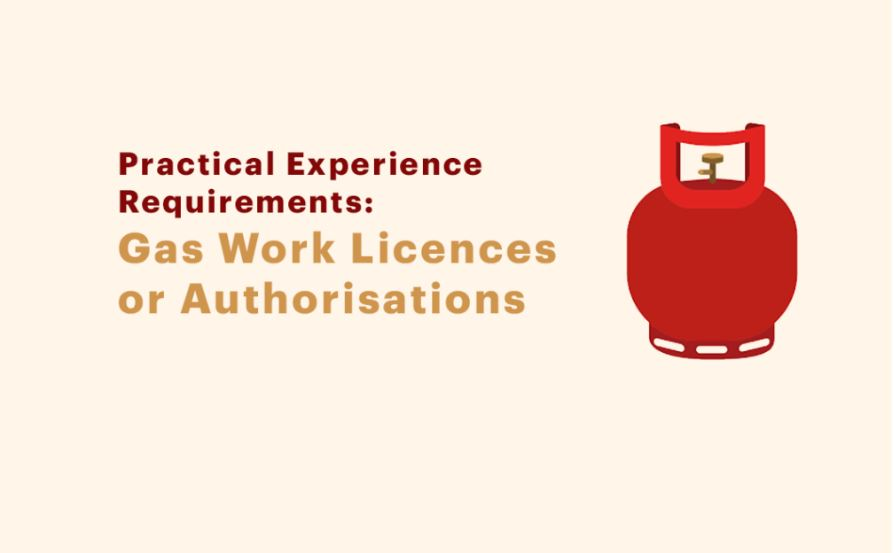Practical Experience Requirements for new applications – Gas Work Licences or Authorisations