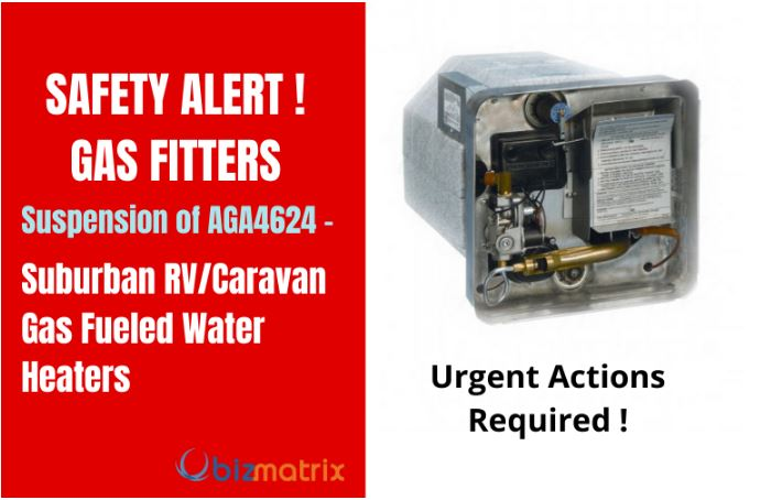 Alert: for all Gas Fitters  Suspension of AGA4624–Suburban RV/Caravan gas fueled water heaters